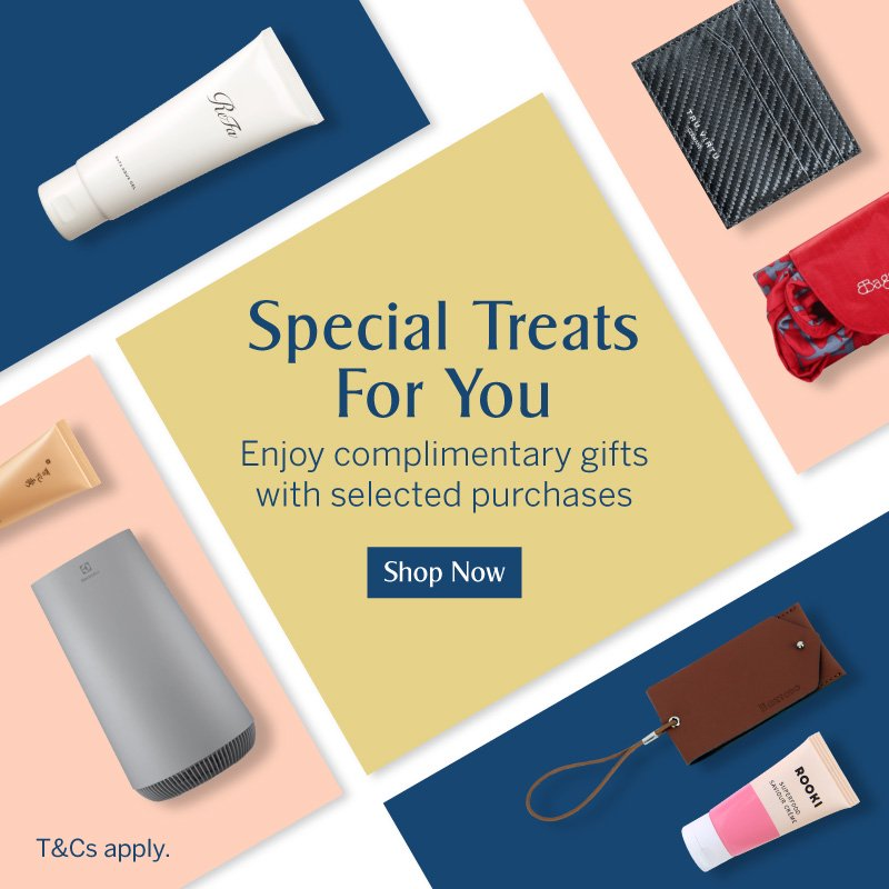 Special Treats For You - Enjoy complimentary gifts with selected purchases
